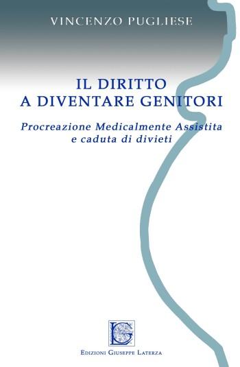 PUGLIESE Vincenzo<br />IL DIRITTO A DIVENTARE GENITORI<br />Procreazione medicalmente assistita e caduta di divieti