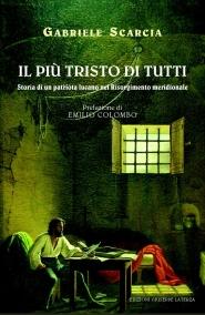 SCARCIA Gabriele IL PIÙ TRISTO DI TUTTI Storia di un patriota lucano nel Risorgimento italiano