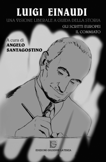 SANTAGOSTINO Angelo (a cura)<br />LUIGI EINAUDI<br />Una visione liberale a guida della storia <br />Gli scritti europei – Il commiato