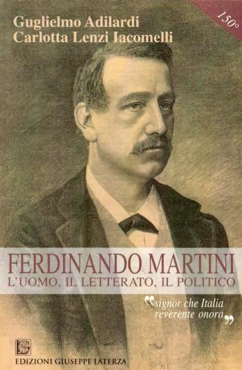 ADILARDI Guglielmo<br />FERDINANDO MARTINI<br />l'uomo, il letterato, il politico