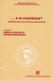 ALES BELLO Angela e MANGANARO Patrizia (a cura di)…e la coscienza?FENOMENOLOGIA PSICO-PATOLOGIA NEUROSCIENZE