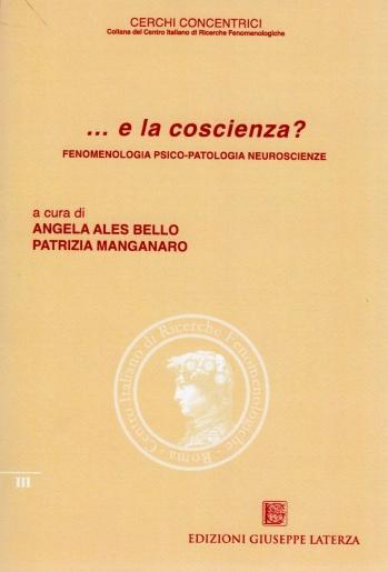ALES BELLO Angela e MANGANARO Patrizia (a cura di)<br />…e la coscienza?<br />FENOMENOLOGIA PSICO-PATOLOGIA NEUROSCIENZE