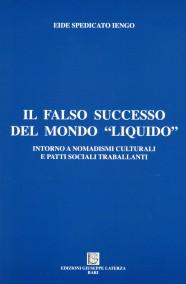 """SPEDICATO IENGO Eide  IL FALSO SUCCESSO DEL MONDO """"LIQUIDO""""  intorno a nomadismi culturali e patti sociali traballanti"""