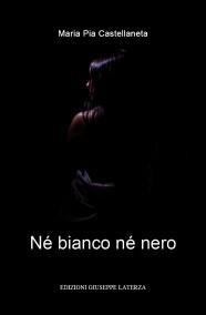 CASTELLANETA Maria Pia  NÈ BIANCO NÈ NERO