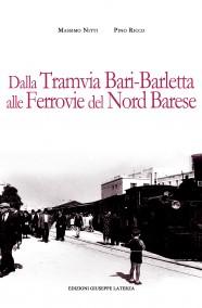 NITTI Massimo – RICCO Pino  DALLA TRAMVIA BARI-BARLETTA  ALLE FERROVIE DEL NORD BARESE