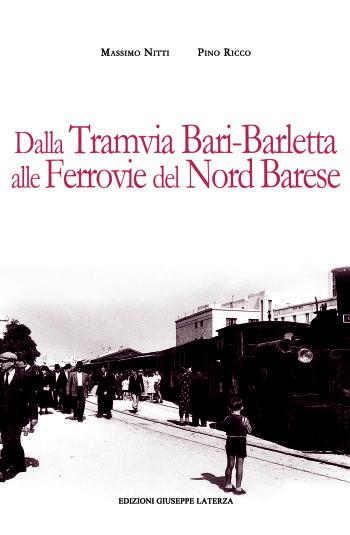NITTI Massimo – RICCO Pino <br /> DALLA TRAMVIA BARI-BARLETTA <br /> ALLE FERROVIE DEL NORD BARESE