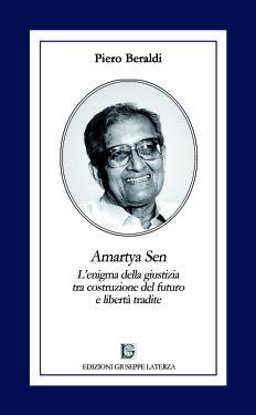 BERALDI Piero  AMARTYA SEN  L'enigma della giustizia tra costruzione del futuro e libertà tradite