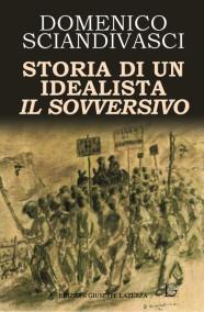 SCIANDIVASCI Domenico   STORIA DI UN IDEALISTA  IL SOVVERSIVO