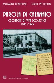 CENTRONE Marianna – PELLEGRINI MariaPAROLA DI CALAMAIOCRONACHE DI VITA SCOLASTICA1805-1945