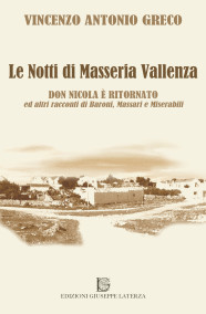 GRECO Vincenzo AntonioLE NOTTI DI MASSERIA VALLENZADON NICOLA È TORNATO ed altri racconti di Baroni, Massari e Miserabili