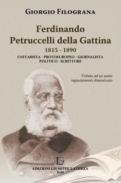 FILOGRANA GiorgioFERDINANDO PETRUCCELLI DELLA GATTINA1815 – 1890Unitarista – Protoeuropeo – Giornalista – Politico – Scrittore