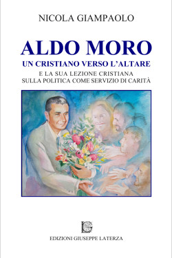 GIAMPAOLO NicolaALDO MOROUN CRISTIANO VERSO L'ALTAREe la sua lezione cristiana sulla politica come servizio di carità