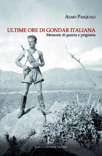 PASQUALI Almo <br /> ULTIME ORE DI GONDAR ITALIANA <br /> Memorie di guerra e prigionia