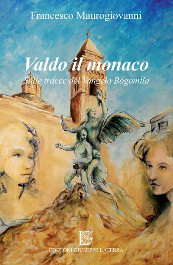 MAUROGIOVANNI Francesco<br />VALDO IL MONACO<br />Sulle tracce del Vangelo Bogomila