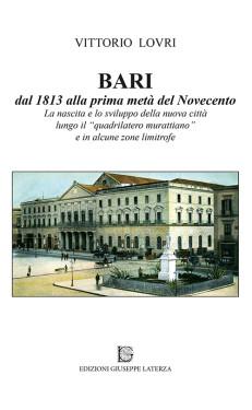 LOVRI Vittorio BARI dal 1813 alla prima metà del Novecento  La nascita e lo sviluppo della nuova città  lungo il quadrilatero murattiano  e in alcune zone limitrofe