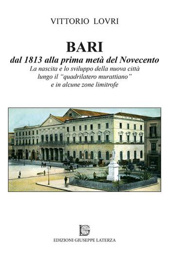 LOVRI Vittorio<br /> BARI dal 1813 alla prima metà del Novecento <br /> La nascita e lo sviluppo della nuova città <br /> lungo il quadrilatero murattiano <br /> e in alcune zone limitrofe