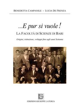 CAMPANILE Benedetta – DE FRENZA LuciaLA FACOLTÀ DI SCIENZE DI BARI – …E PUR SI VUOLE!Origini, istituzione, sviluppi fino agli anni Settanta