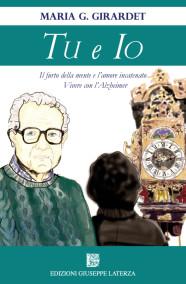 GIRARDET G. MariaTU e IOIl furto della mente e l'amore incatenatoVivere con l'Alzheimer