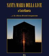 LAGRAVINESE Vincenzo F.<br />SANTA MARIA DELLA LUCE A CASTELLANETA<br />…e la chiesa diventò trasparente