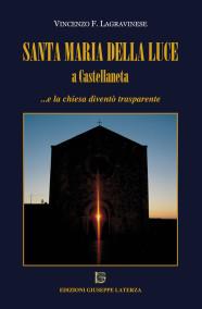 LAGRAVINESE Vincenzo F.SANTA MARIA DELLA LUCE A CASTELLANETA…e la chiesa diventò trasparente