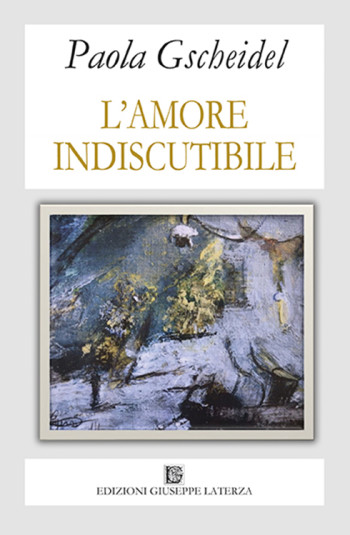 GSCHEIDEL Paola<br />L'AMORE INDISCUTIBILE