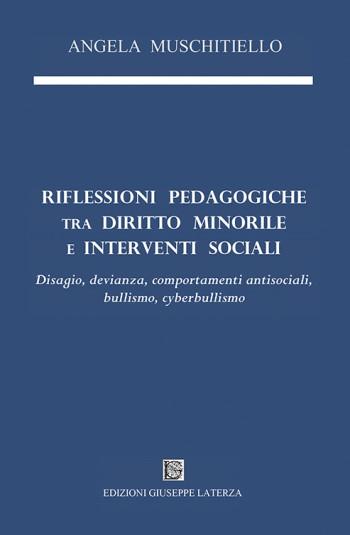 MUSCHITIELLO Angela<br/ >RIFLESSIONI PEDAGOGICHE<br/ > TRA DIRITTO MINORILE E INTERVENTI SOCIALI<br/ >Disagio, devianza, comportamenti antisociali, bullismo, cyberbullismo