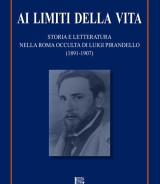 TENERELLI Domenico<br/ >AI LIMITI DELLA VITA<br/ > Storia e Letteratura<br/ > nella Roma occulta di Luigi Pirandello (1871-1907)