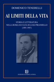 TENERELLI DomenicoAI LIMITI DELLA VITA Storia e Letteratura nella Roma occulta di Luigi Pirandello (1871-1907)