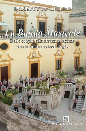 GRILLO Benedetto<br />LA BANDA MUSICALE<br />Dalle origini alla strumentazione con le moderne tecnologie