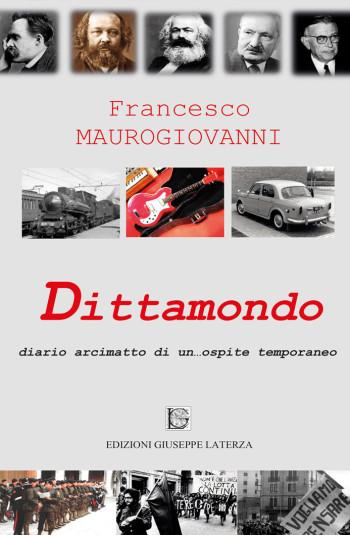 MAUROGIOVANNI Francesco<br/ >DITTAMONDO<br/ >Diario arcimatto di un…ospite temporaneo