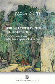 NITTI PaolaECHI DELLA PITTURA PUGLIESE DEL NOVECENTOLa Collezione d'Arte della Sede Regionale Rai di Bari