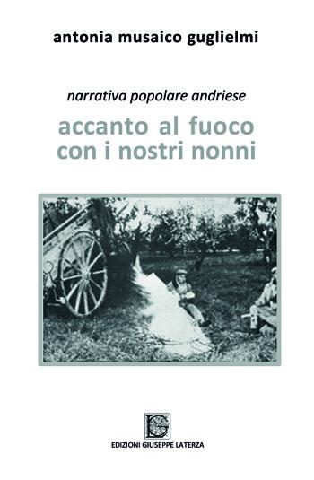 MUSAICO GUGLIELMI Antonia<br />ACCANTO AL FUOCO CON I NOSTRI NONNI<br />Narrativa popolare andriese