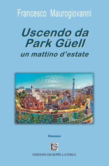 MAUROGIOVANNI Francesco<br/ >USCENDO DA PARK GÜELL UN MATTINO D'ESTATE<br/ >978-88-6674-277-7