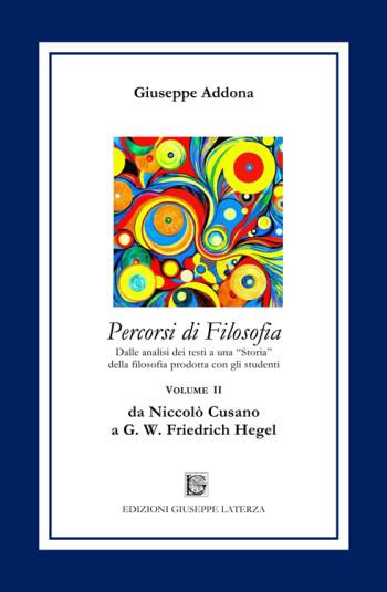 ADDONA Giuseppe<br/ >PERCORSI DI FILOSOFIA<br/> da Niccolò Cusano a G. W. Friedrich Hegel<br/ >Primo Volume<br/ >978-88-6674-278-4