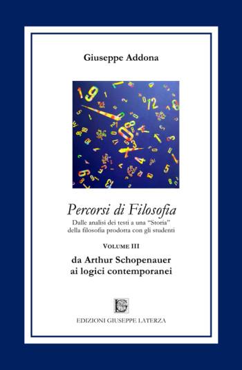 ADDONA Giuseppe<br/ >PERCORSI DI FILOSOFIA<Br/ >da Arthur Schopenauer ai logici contemporanei<br/ >Terzo Volume<br/ >978-88-6674-283-8
